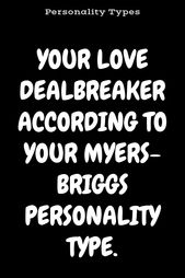 Infographic-YOUR-LOVE-DEALBREAKER-ACCORDING-TO-YOUR-MYERS-BRIGGS-PERSONALITY Infographic : YOUR LOVE DEALBREAKER ACCORDING TO YOUR MYERS-BRIGGS PERSONALITY TYPE. – Zodia...